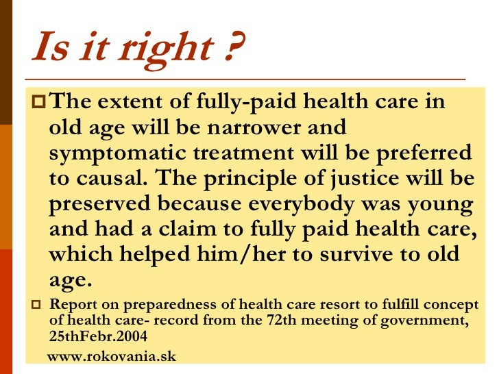 Is it right ? The    extent of fully-paid health care in    old age will be narrower and    symptomatic treatment will be...