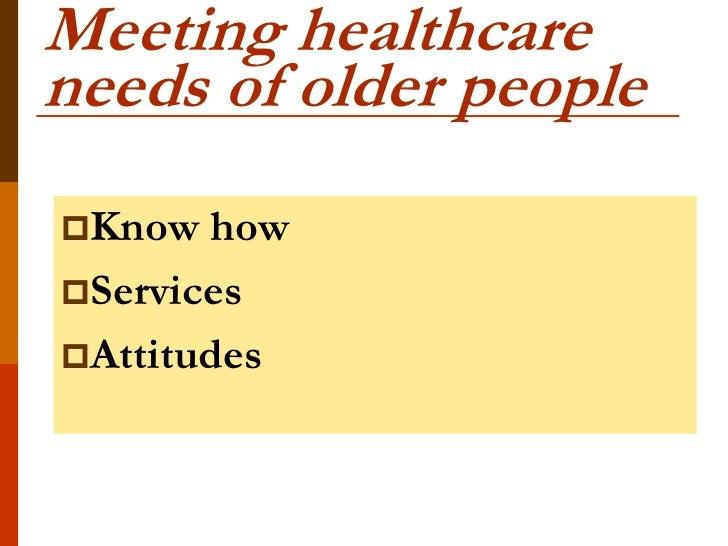 Meeting healthcareneeds of older peopleKnow  howServicesAttitudes