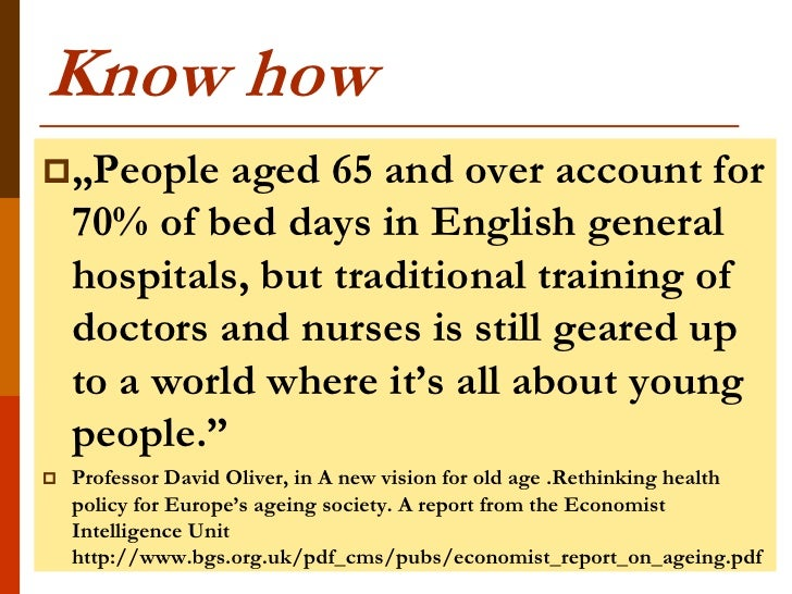 """Know how""""People     aged 65 and over account for    70% of bed days in English general    hospitals, but traditional trai..."""