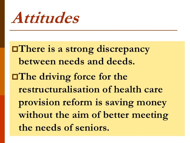 AttitudesThere  is a strong discrepancy between needs and deeds.The driving force for the restructuralisation of health ...