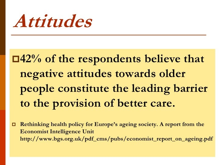 Attitudes42%     of the respondents believe that    negative attitudes towards older    people constitute the leading bar...
