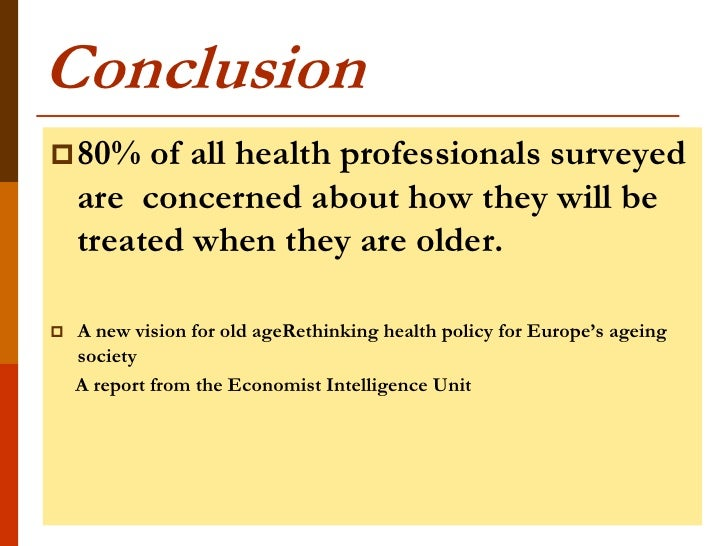Conclusion 80%    of all health professionals surveyed    are concerned about how they will be    treated when they are o...