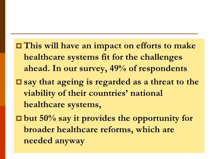  This  will have an impact on efforts to make  healthcare systems fit for the challenges  ahead. In our survey, 49% of re...