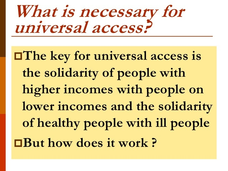 What is necessary foruniversal access?The  key for universal access is the solidarity of people with higher incomes with ...