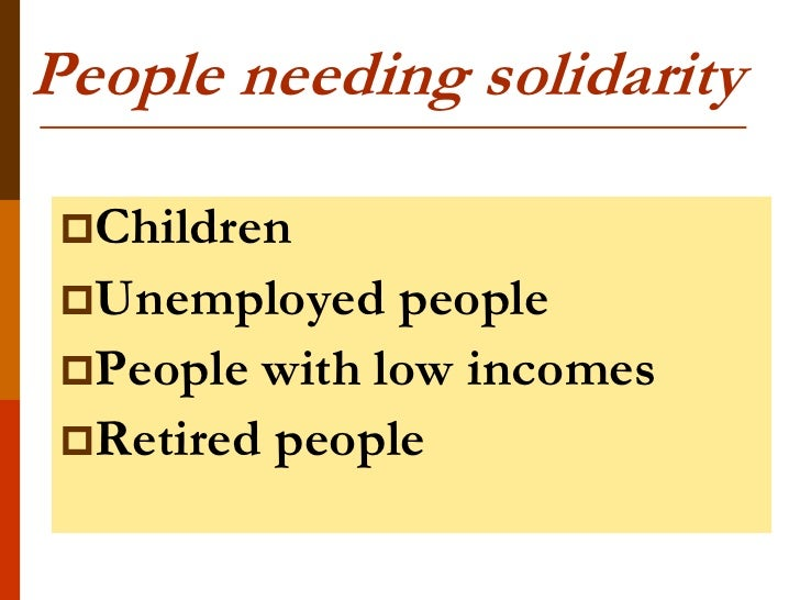 People needing solidarity Children Unemployed   people People with low incomes Retired people