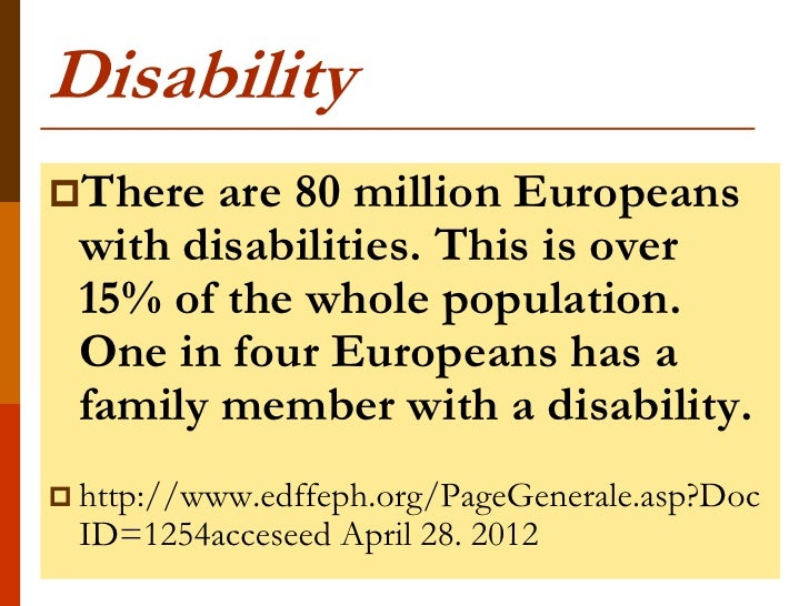 DisabilityThere  are 80 million Europeans with disabilities. This is over 15% of the whole population. One in four Europe...
