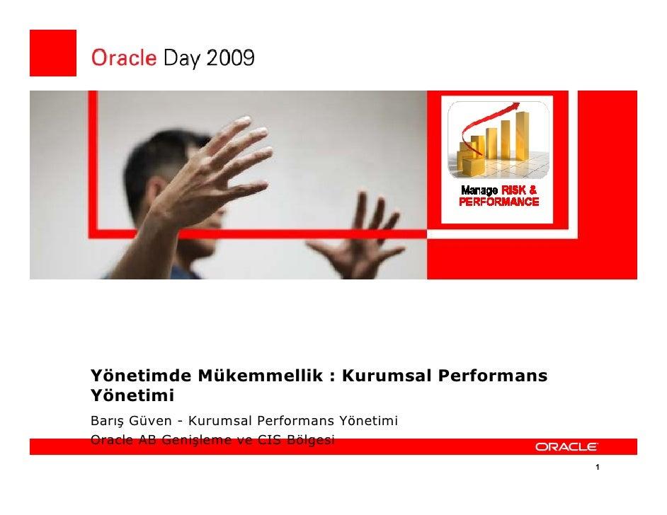 Yönetimde Mükemmellik : Kurumsal Performans Yönetimi Barış Güven - Kurumsal Performans Yönetimi Oracle AB Genişleme ve CIS...