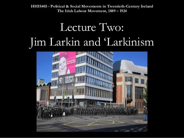 HHIS403 - Political & Social Movements in Twentieth-Century Ireland The Irish Labour Movement, 1889 – 1924     Lecture Two...