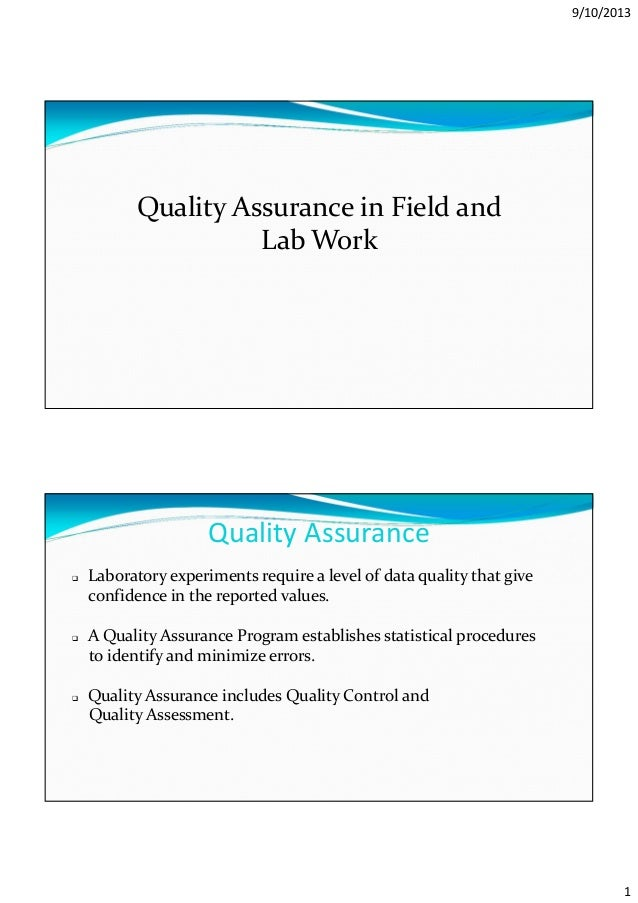 9/10/2013 1 Quality Assurance in Field and Lab Work Quality Assurance Laboratory experiments require a level of data quali...