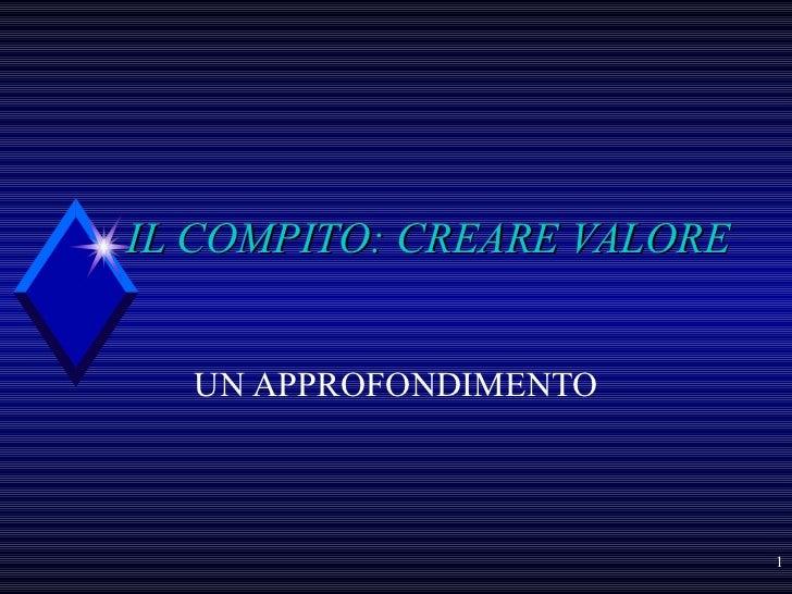 IL COMPITO: CREARE VALORE UN APPROFONDIMENTO