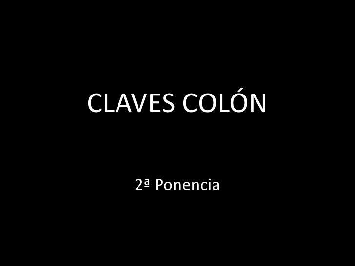 CLAVES COLÓN<br />2ª Ponencia<br />
