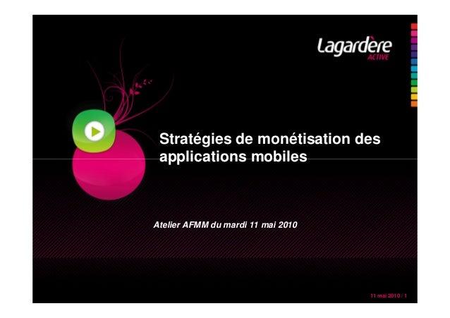 11 mai 2010 / 1 Stratégies de monétisation des applications mobiles Atelier AFMM du mardi 11 mai 2010