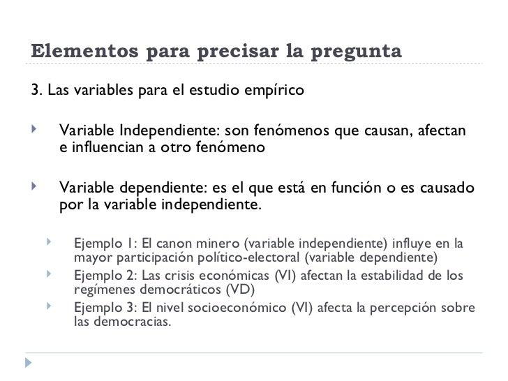 Elementos para precisar la pregunta3. Las variables para el estudio empírico       Variable Independiente: son fenómenos ...