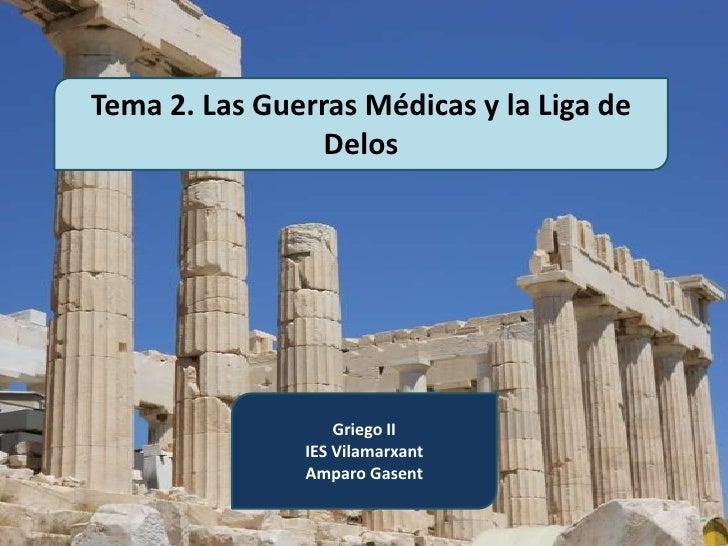 Tema 2. Las Guerras Médicas y la Liga de                 Delos                   Griego II               IES Vilamarxant  ...
