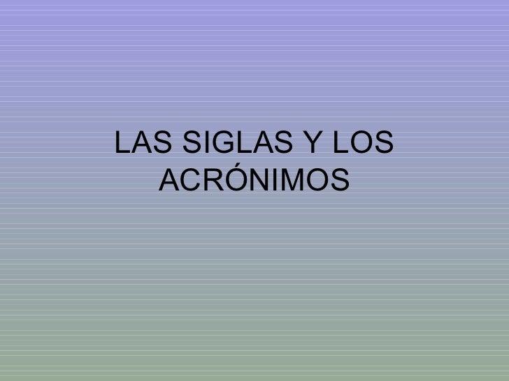 LAS SIGLAS Y LOS ACRÓNIMOS