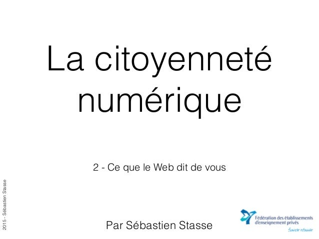 2015-SébastienStasse La citoyenneté numérique 2 - Ce que le Web dit de vous Par Sébastien Stasse