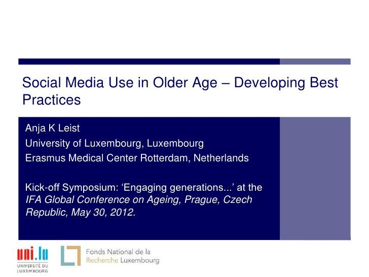 Social Media Use in Older Age – Developing BestPracticesAnja K LeistUniversity of Luxembourg, LuxembourgErasmus Medical Ce...