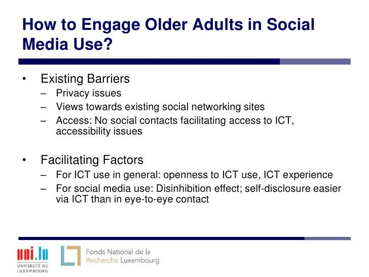 How to Engage Older Adults in SocialMedia Use?•   Existing Barriers    – Privacy issues    – Views towards existing social...