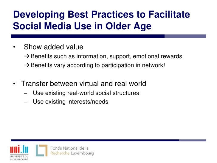 Developing Best Practices to FacilitateSocial Media Use in Older Age•   Show added value     Benefits such as information...