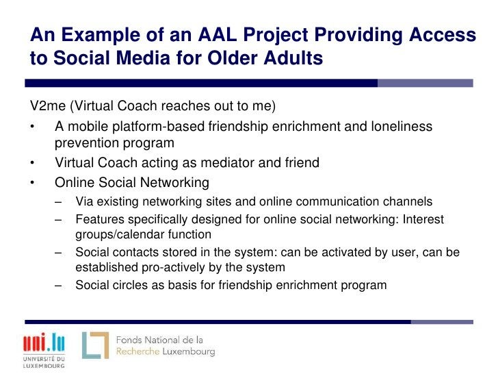 An Example of an AAL Project Providing Accessto Social Media for Older AdultsV2me (Virtual Coach reaches out to me)• A mob...