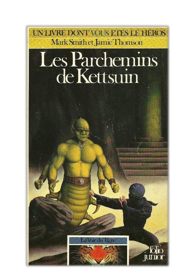 Mark Smith et Jamie Thomson Les Parchemins de Kettsuin La Voie du Tigre/2 Traduit de l'anglais par C. Degolf Illustrations...
