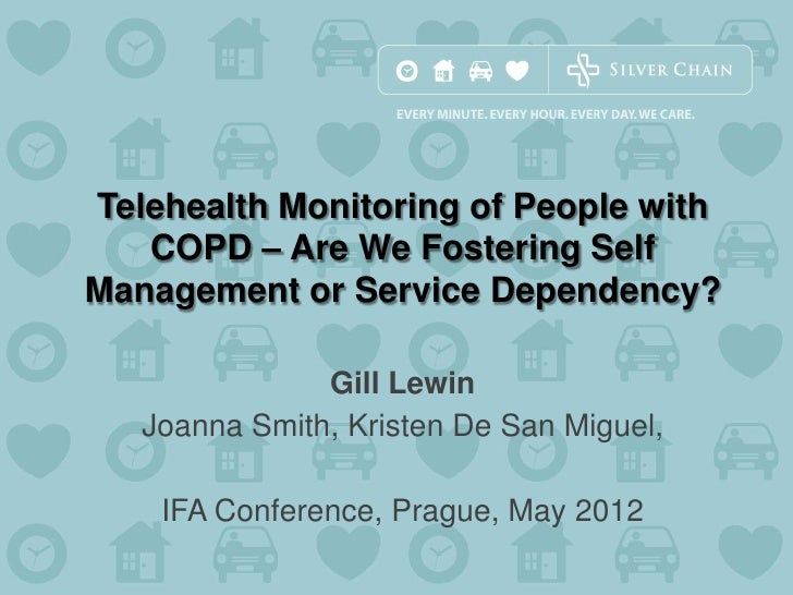 Telehealth Monitoring of People with   COPD – Are We Fostering SelfManagement or Service Dependency?               Gill Le...