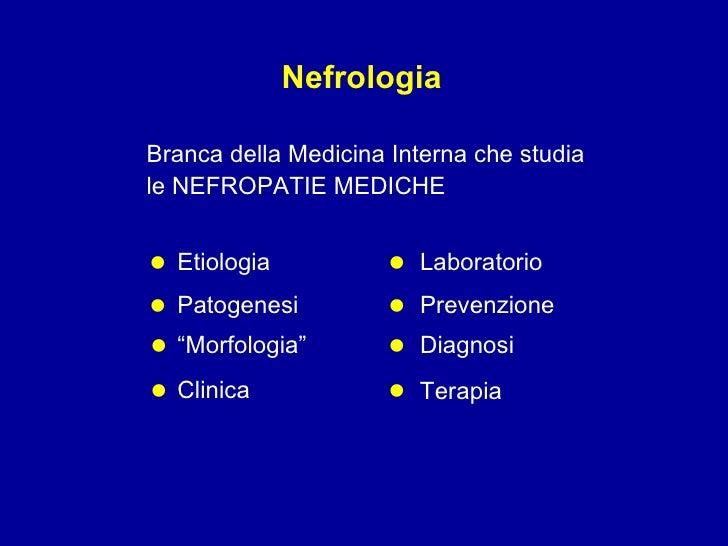 """Branca della Medicina Interna che studia  le NEFROPATIE MEDICHE  Nefrologia Etiologia Patogenesi """" Morfologia"""" Clinica Lab..."""