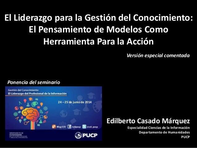 El Liderazgo para la Gestión del Conocimiento: El Pensamiento de Modelos Como Herramienta Para la Acción Edilberto Casado ...