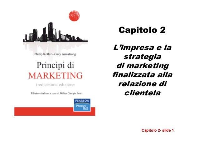 Capitolo 2L'impresa e la   strategia di marketingfinalizzata alla  relazione di   clientela       Capitolo 2- slide 1