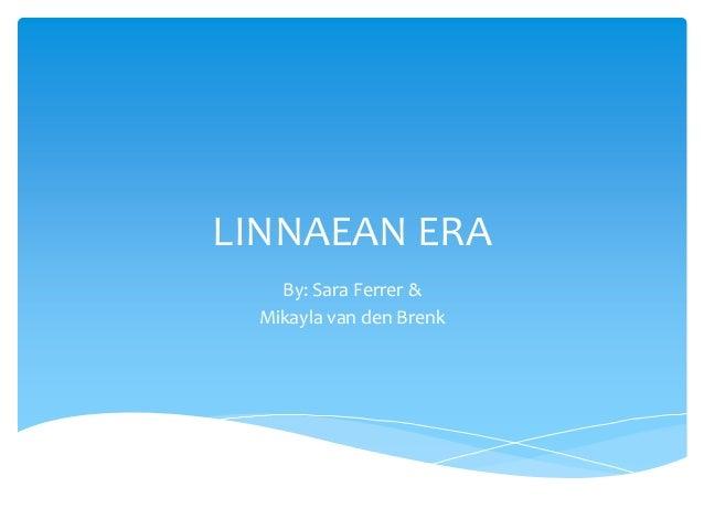 LINNAEAN ERA    By: Sara Ferrer &  Mikayla van den Brenk