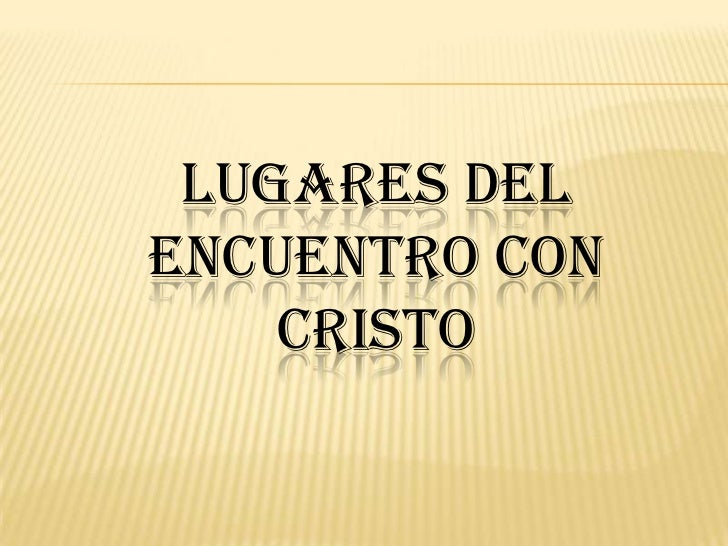 LUGARES DEL ENCUENTRO CON CRISTO<br />