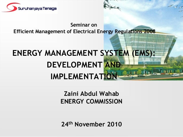Seminar onEfficient Management of Electrical Energy Regulations 2008ENERGY MANAGEMENT SYSTEM (EMS):       DEVELOPMENT AND ...