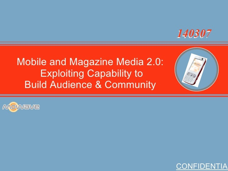 Company Overview CONFIDENTIAL Mobile and Magazine Media 2.0: Exploiting Capability to Build Audience & Community 140307 14...