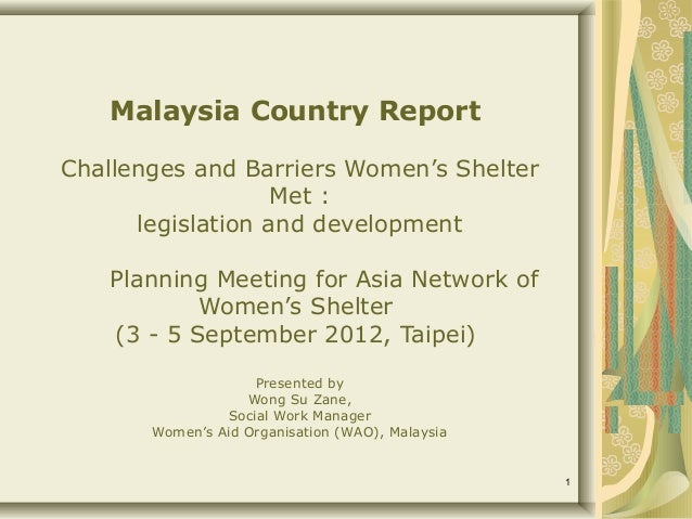 Malaysia Country ReportChallenges and Barriers Women's Shelter                   Met :      legislation and development   ...