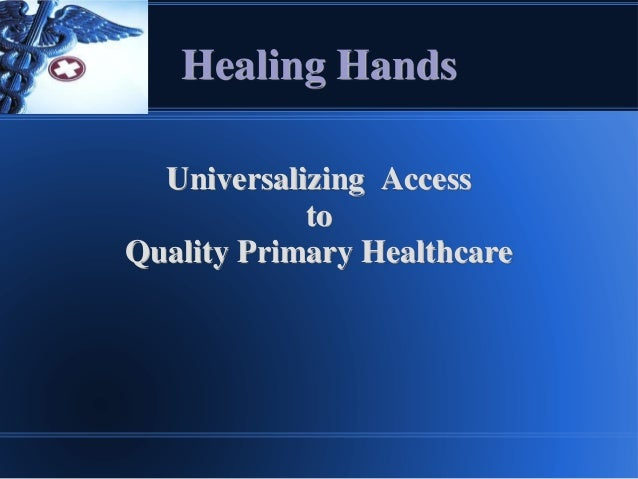 Universalizing Access to Quality Primary Healthcare Healing Hands
