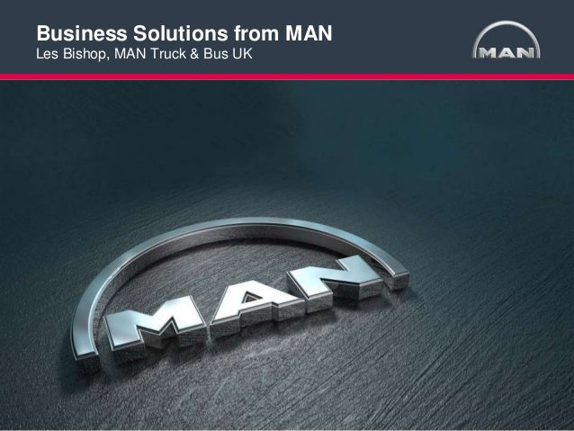 1< >MAN Truck & Bus UK Ltd Cranfield Presentation 03/2013Product MarketingBusiness Solutions from MANLes Bishop, MAN Truck...