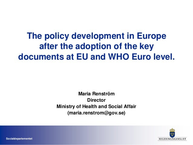 SocialdepartementetThe policy development in Europeafter the adoption of the keydocuments at EU and WHO Euro level.Maria R...