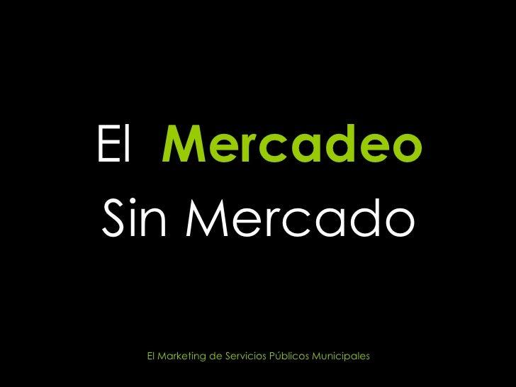 El  Mercadeo Sin Mercado El Marketing de Servicios Públicos Municipales
