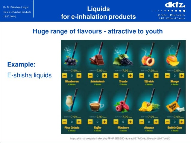 18.07.2014| Dr. M. Pötschke-Langer New e-inhalation products Huge range of flavours - attractive to youth http://shisha-sw...