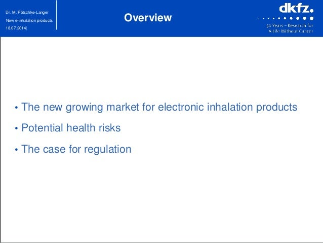 18.07.2014| Dr. M. Pötschke-Langer New e-inhalation products Overview • The new growing market for electronic inhalation p...