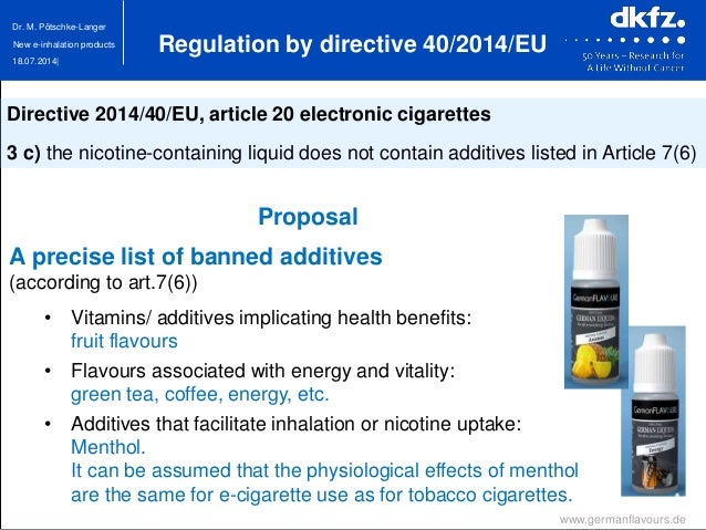 18.07.2014| Dr. M. Pötschke-Langer New e-inhalation products Proposal A precise list of banned additives (according to art...