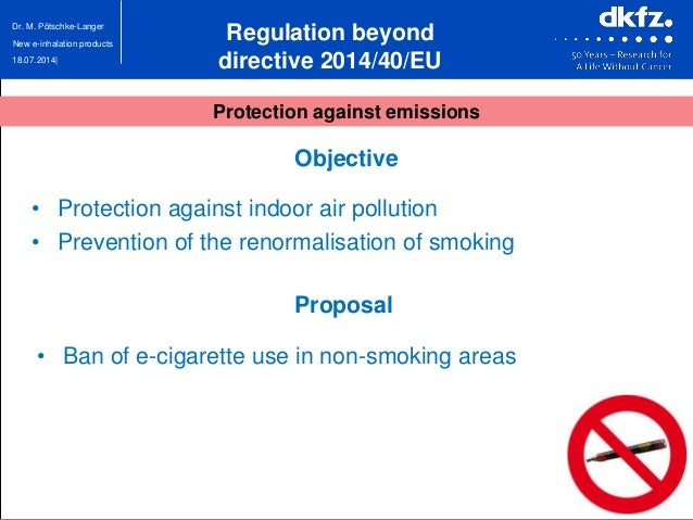 18.07.2014| Dr. M. Pötschke-Langer New e-inhalation products Proposal • Ban of e-cigarette use in non-smoking areas Object...