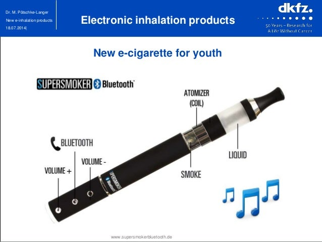 18.07.2014| Dr. M. Pötschke-Langer New e-inhalation products New e-cigarette for youth www.supersmokerbluetooth.de Electro...