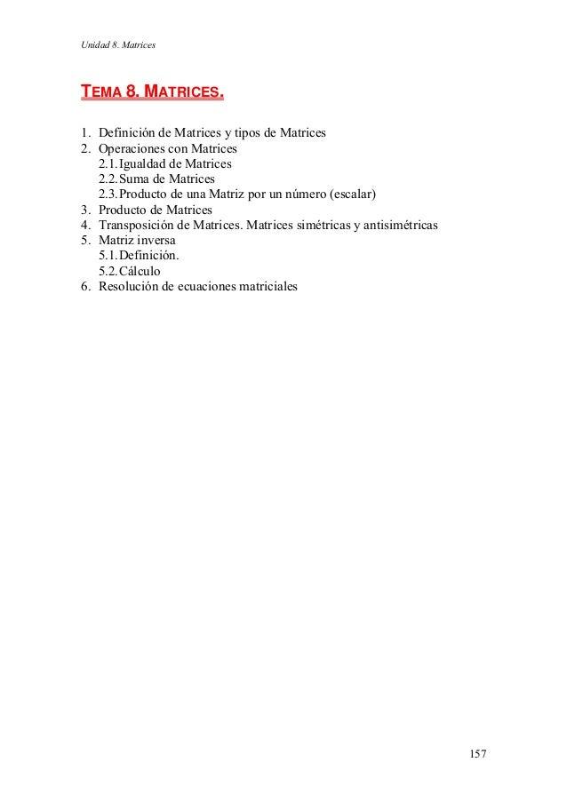 Unidad 8. Matrices  157  TEMA 8. MATRICES.  1. Definición de Matrices y tipos de Matrices  2. Operaciones con Matrices  2....