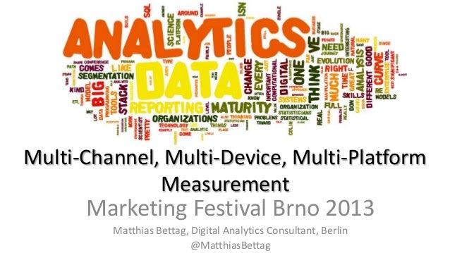 Multi-Channel, Multi-Device, Multi-Platform Measurement  Marketing Festival Brno 2013 Matthias Bettag, Digital Analytics C...