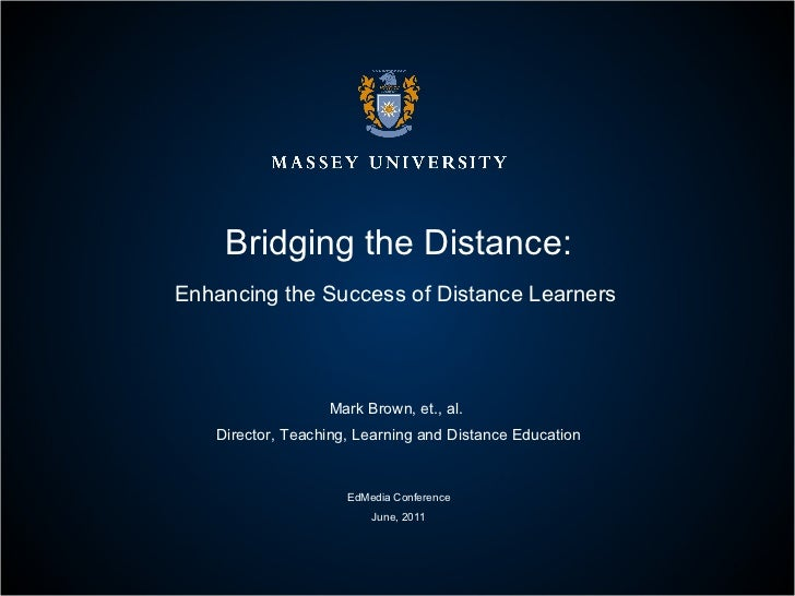Bridging the Distance: Enhancing the Success of Distance Learners  Mark Brown, et., al.  Director, Teaching, Learning and ...