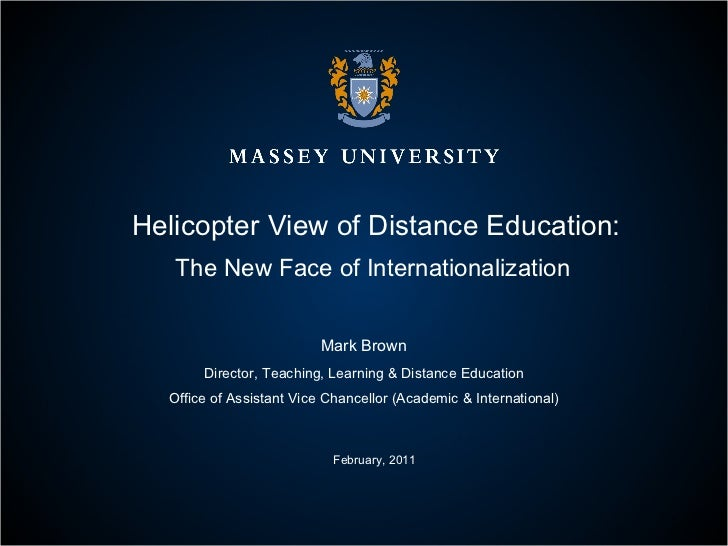 Helicopter View of Distance Education: The New Face of Internationalization  Mark Brown Director, Teaching, Learning & Dis...