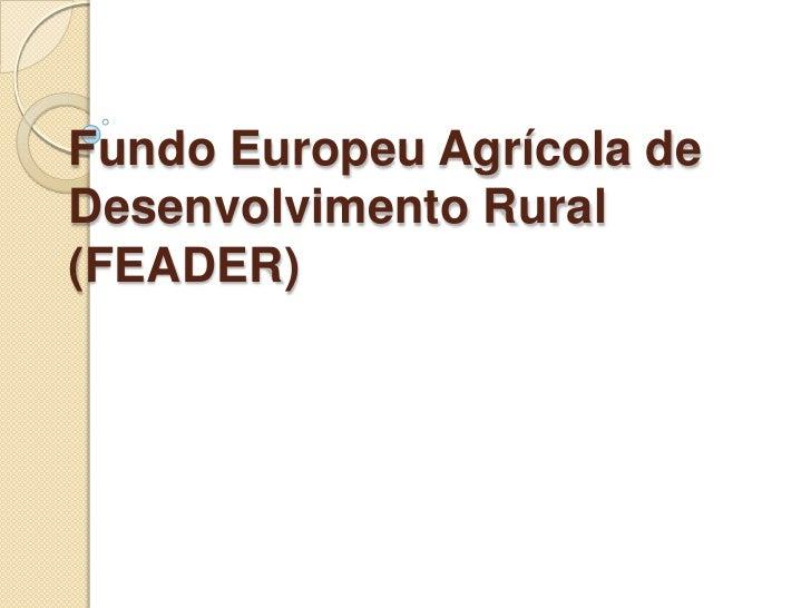 Fundo Europeu Agrícola deDesenvolvimento Rural(FEADER)