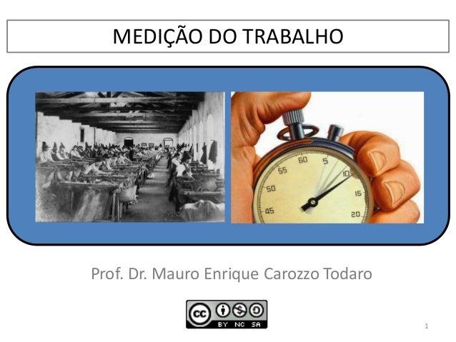 MEDIÇÃO DO TRABALHO Prof. Dr. Mauro Enrique Carozzo Todaro 1
