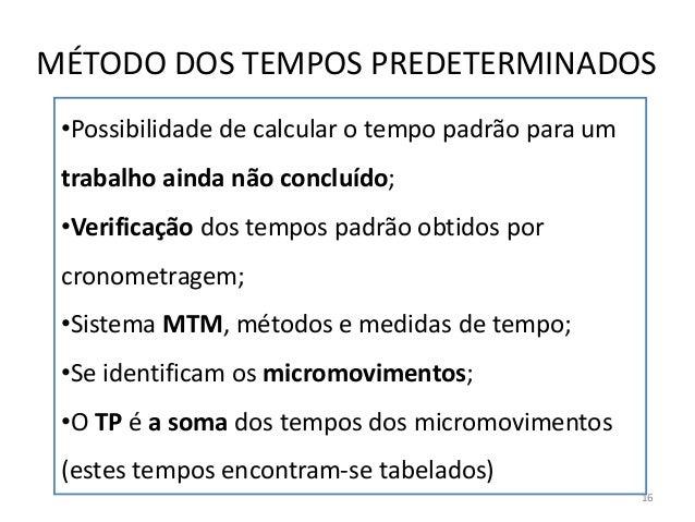•Possibilidade de calcular o tempo padrão para um trabalho ainda não concluído; •Verificação dos tempos padrão obtidos por...
